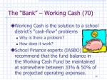 the bank working cash 70