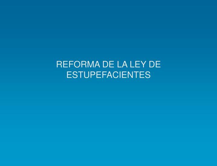 REFORMA DE LA LEY DE ESTUPEFACIENTES