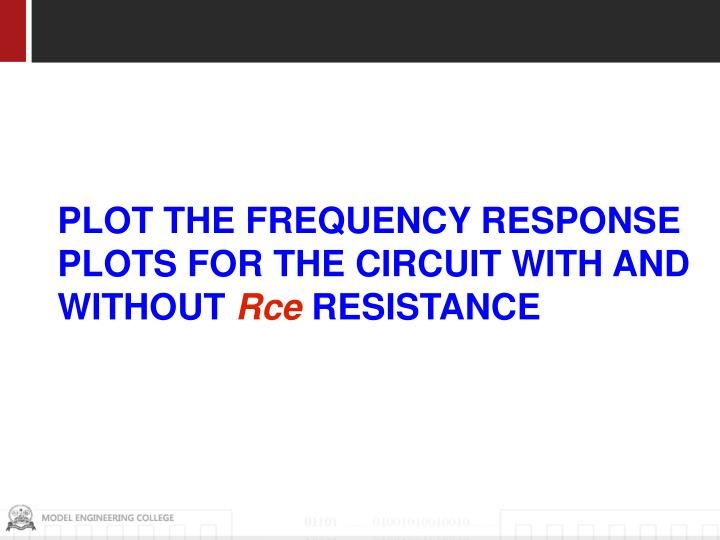 PLOT THE FREQUENCY RESPONSE PLOTS FOR THE CIRCUIT WITH AND WITHOUT