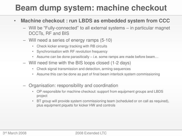 Beam dump system: machine checkout