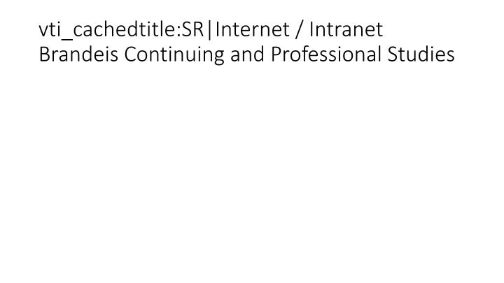 vti_cachedtitle:SR|Internet / Intranet Brandeis Continuing and Professional Studies