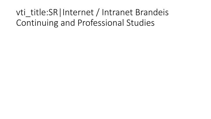 vti_title:SR|Internet / Intranet Brandeis Continuing and Professional Studies