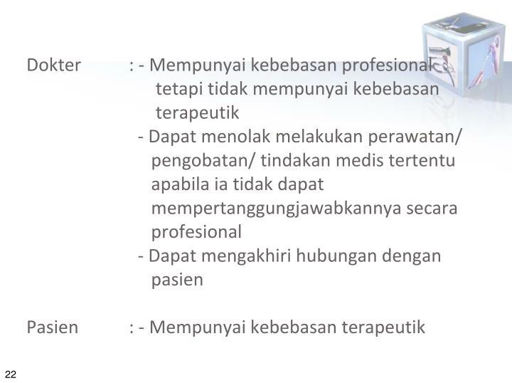 Dokter: - Mempunyai kebebasan profesional