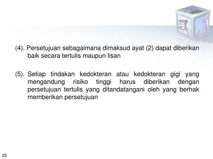 (4). Persetujuan sebagaimana dimaksud ayat (2) dapat diberikan     baik secara tertulis maupun lisan