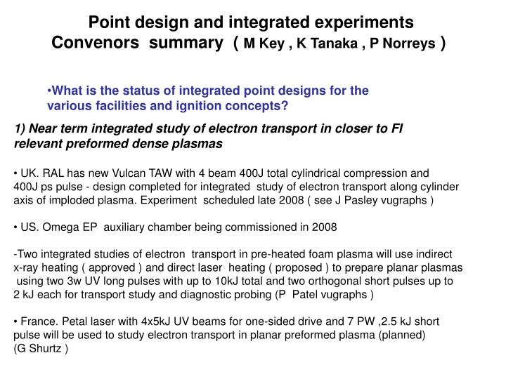 Point design and integrated experiments convenors summary m key k tanaka p norreys