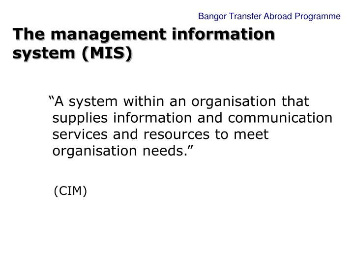 The management information system (MIS)
