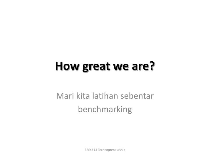 How great we are?