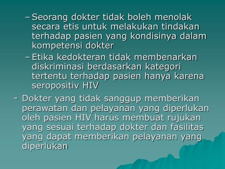 Seorang dokter tidak boleh menolak secara etis untuk melakukan tindakan terhadap pasien yang kondisinya dalam kompetensi dokter