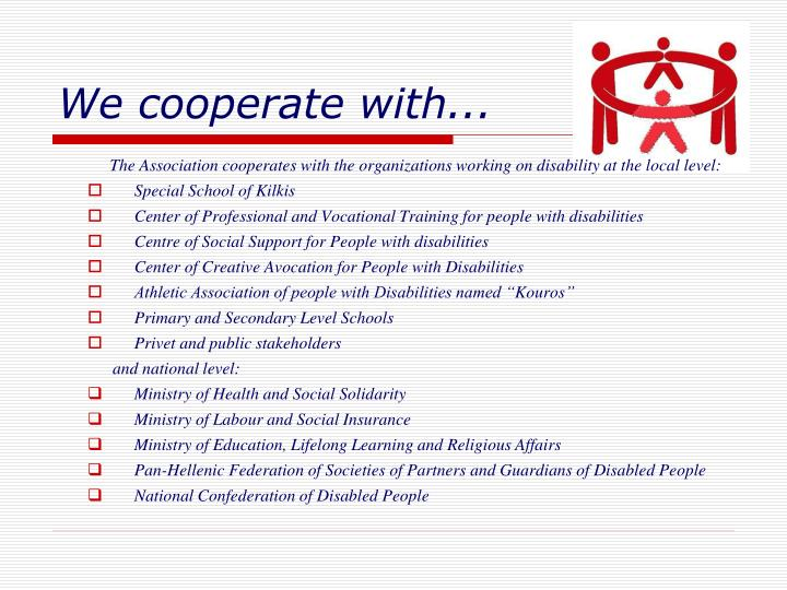 We cooperate with
