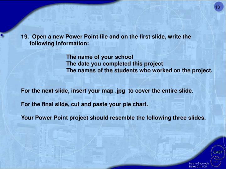 19.  Open a new Power Point file and on the first slide, write the following information: