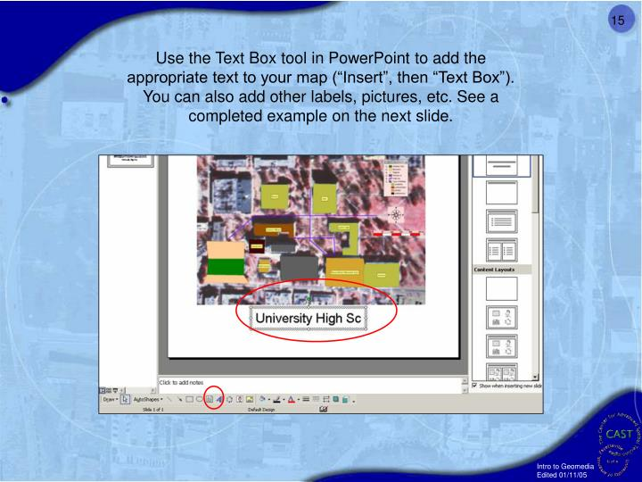 Use the Text Box tool in PowerPoint to add the appropriate text to your map (Insert, then Text Box). You can also add other labels, pictures, etc. See a completed example on the next slide.