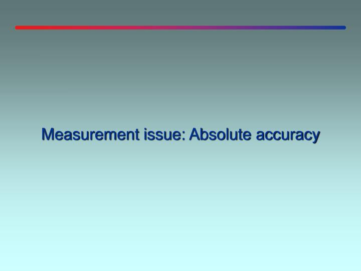 Measurement issue: Absolute accuracy