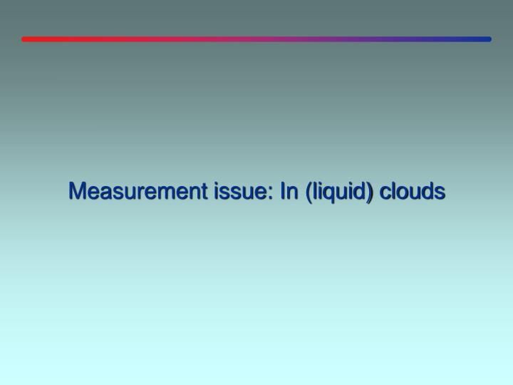 Measurement issue: In (liquid) clouds