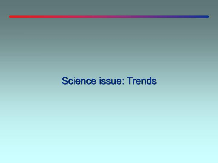 Science issue: Trends