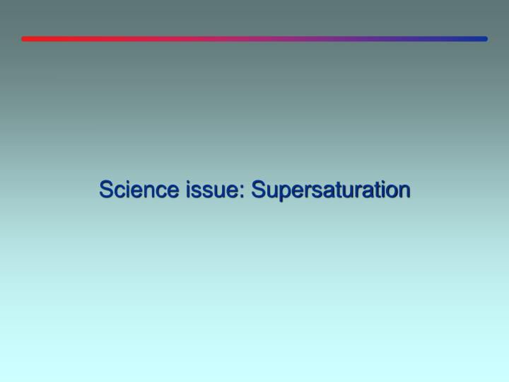 Science issue: Supersaturation