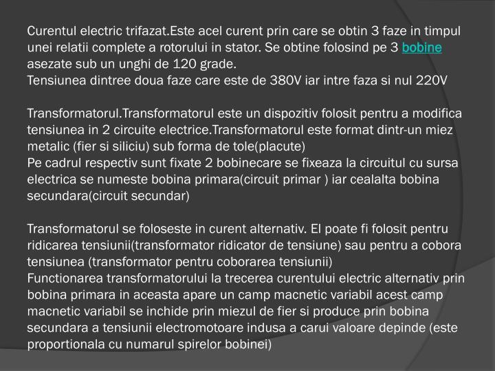 Curentul electric trifazat.Este acel curent prin care se obtin 3 faze in timpul unei relatii complete a rotorului in stator. Se obtine folosind pe 3