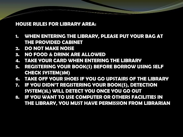 HOUSE RULES FOR LIBRARY AREA: