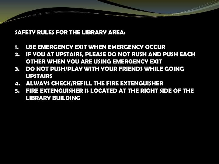 SAFETY RULES FOR THE LIBRARY AREA: