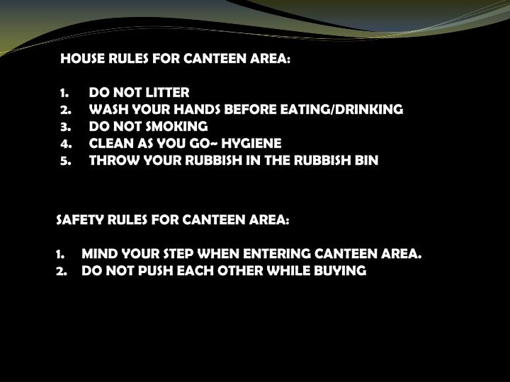 HOUSE RULES FOR CANTEEN AREA: