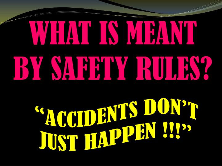WHAT IS MEANT BY SAFETY RULES?