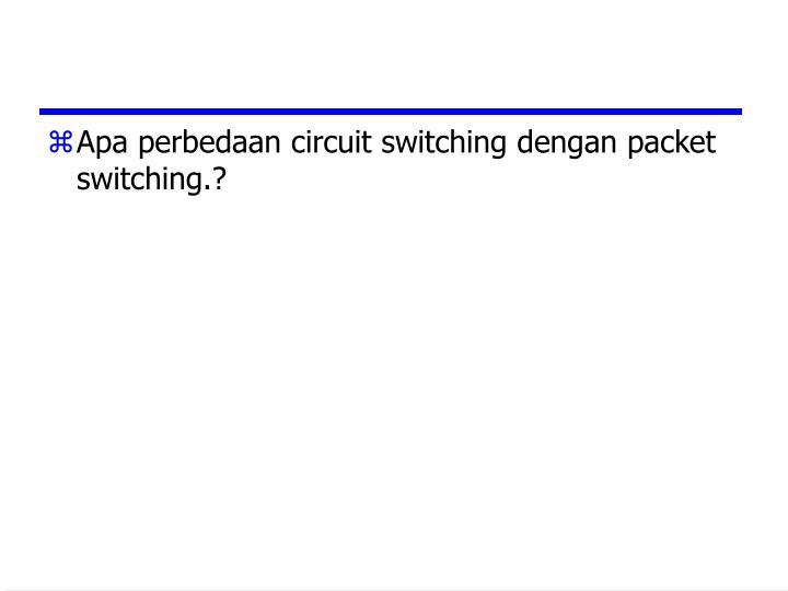 Apa perbedaan circuit switching dengan packet switching.?