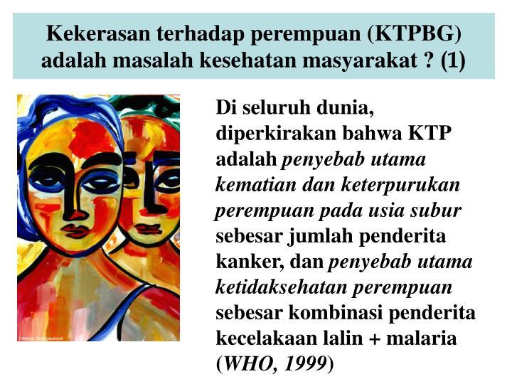 Kekerasan terhadap perempuan (KTPBG) adalah masalah kesehatan masyarakat ?
