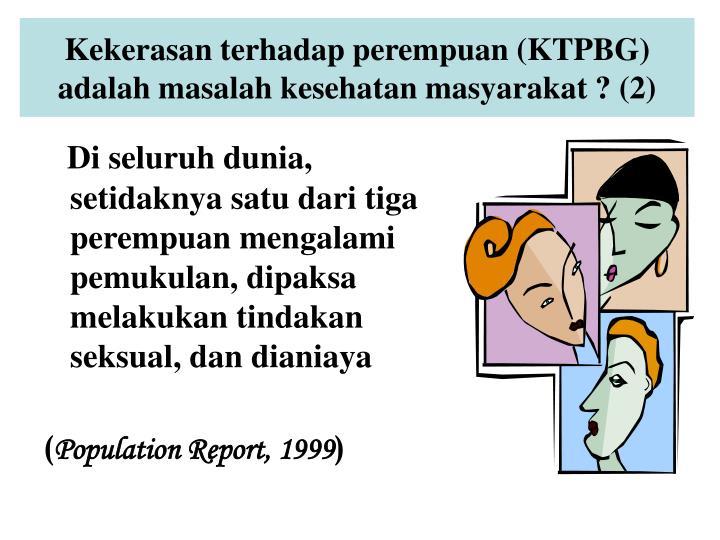 Kekerasan terhadap perempuan (KTPBG) adalah masalah kesehatan masyarakat ? (2)