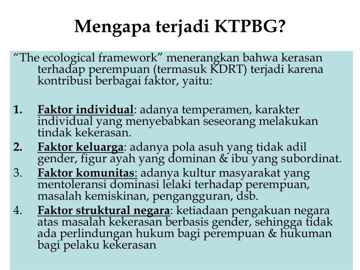 Mengapa terjadi KTPBG?
