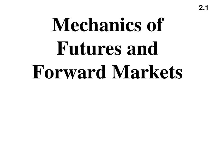 Mechanics of futures and forward markets
