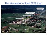 the site layout of the lcls linac