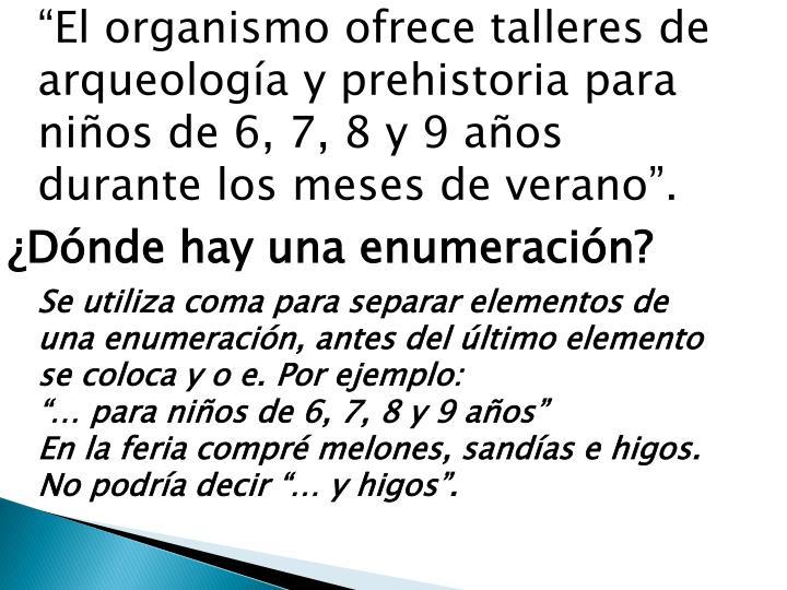 """""""El organismo ofrece talleres de arqueología y prehistoria para niños de 6, 7, 8 y 9 años durante los meses de verano""""."""