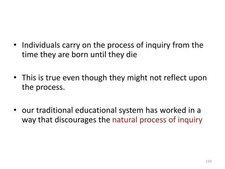Individuals carry on the process of inquiry from the time they are born until they die