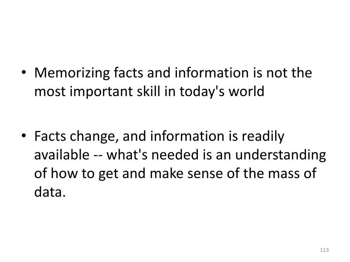 Memorizing facts and information is not the most important skill in today's world