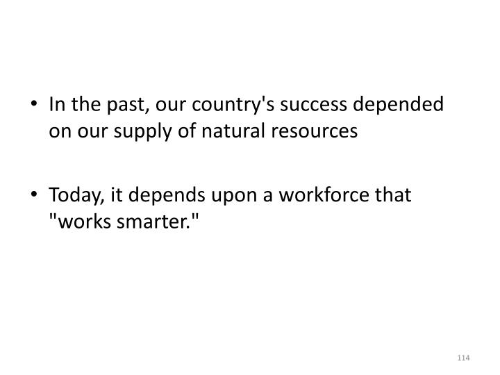 In the past, our country's success depended on our supply of natural resources