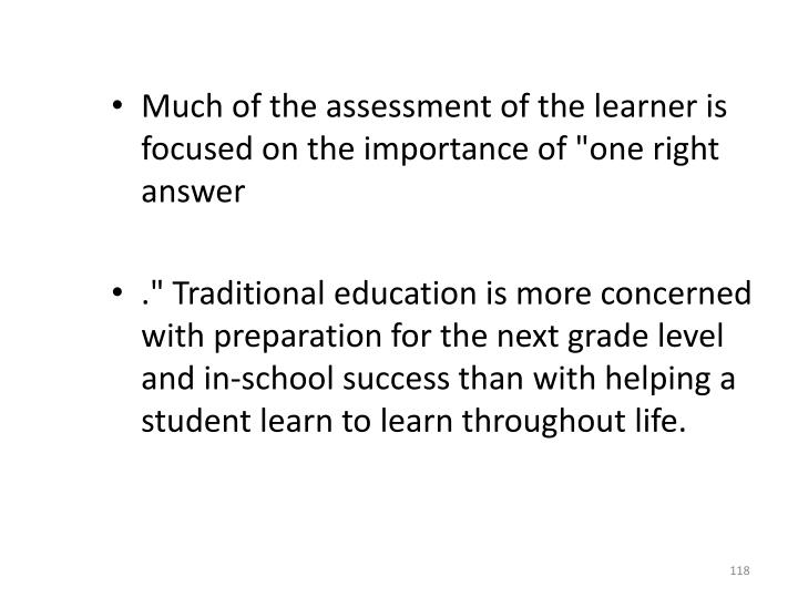 """Much of the assessment of the learner is focused on the importance of """"one right answer"""