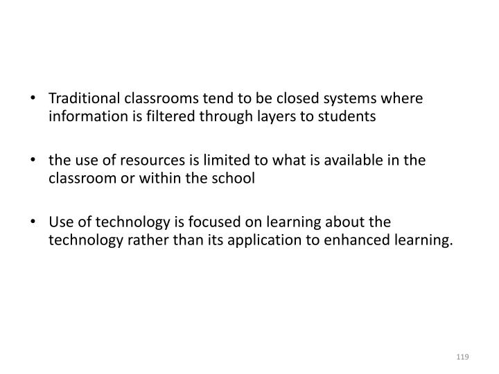 Traditional classrooms tend to be closed systems where information is filtered through layers to students