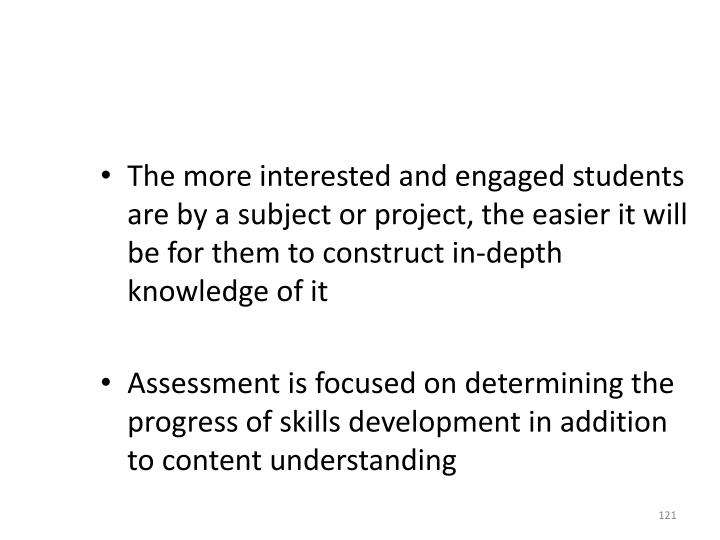 The more interested and engaged students are by a subject or project, the easier it will be for them to construct in-depth knowledge of it
