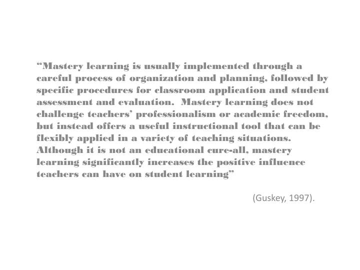 """""""Mastery learning is usually implemented through a"""