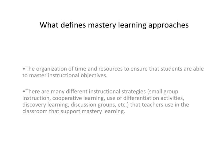 What defines mastery learning approaches