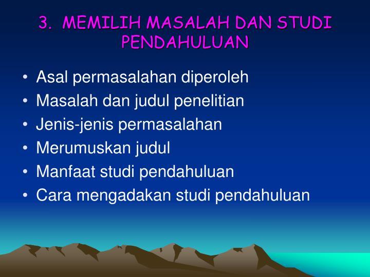 3.  MEMILIH MASALAH DAN STUDI PENDAHULUAN