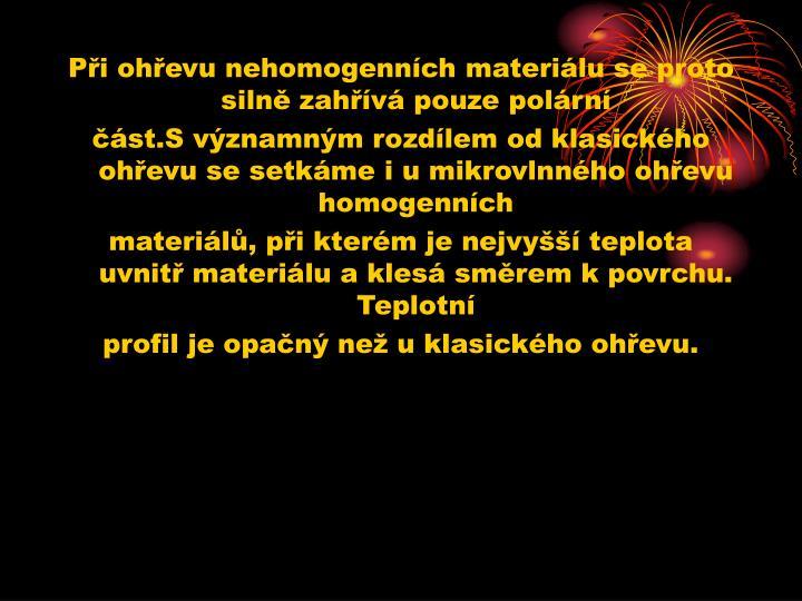 Pi ohevu nehomogennch materilu se proto siln zahv pouze polrn