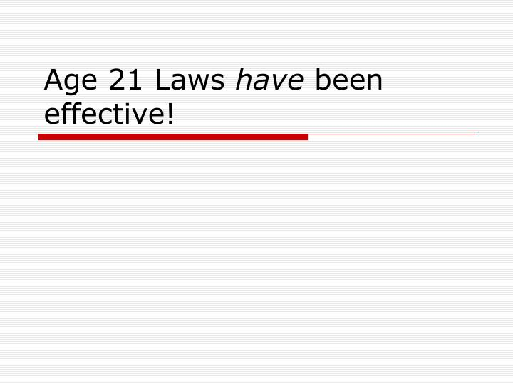 Age 21 laws have been effective