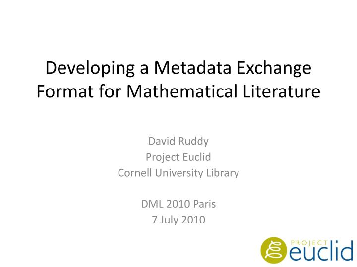 Developing a Metadata Exchange Format for Mathematical Literature