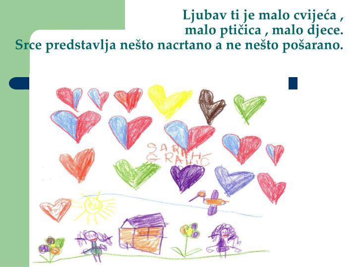 Ljubav ti je malo cvijeća ,