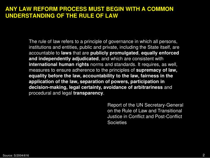 ANY LAW REFORM PROCESS MUST BEGIN WITH A COMMON UNDERSTANDING OF THE RULE OF LAW