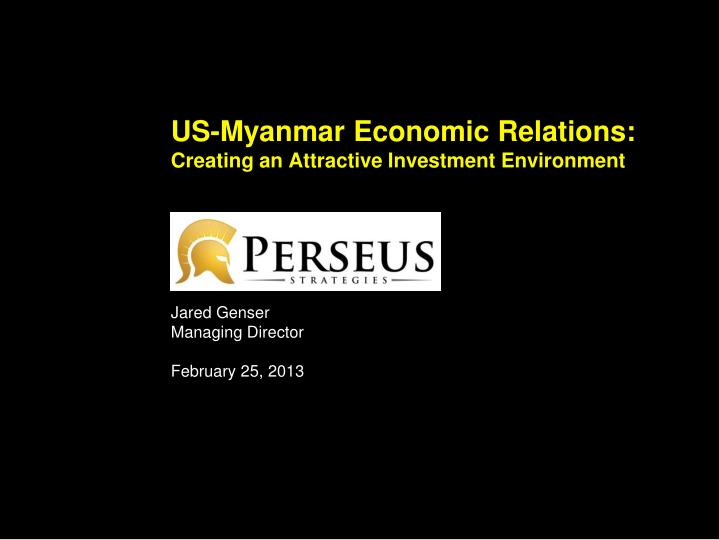 Us myanmar economic relations creating an attractive investment environment