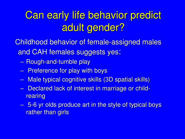 Can early life behavior predict adult gender