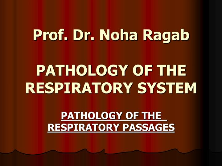 Prof dr noha ragab pathology of the respiratory system
