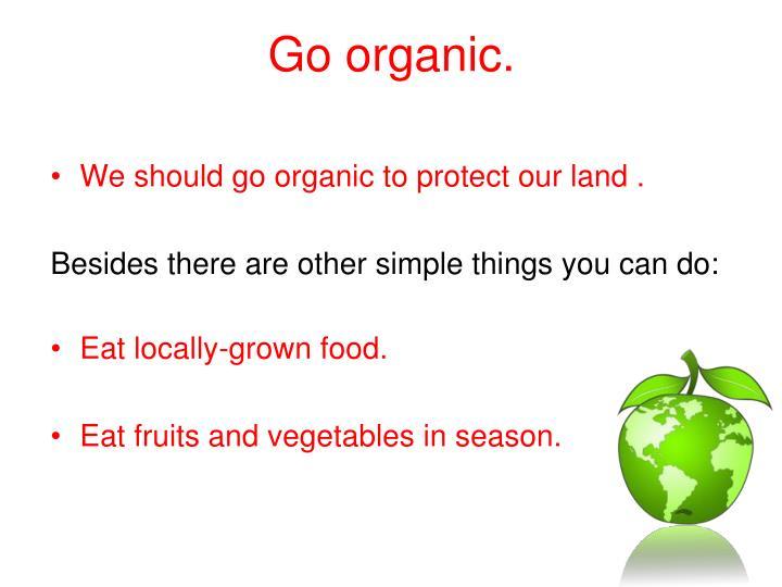 Go organic.