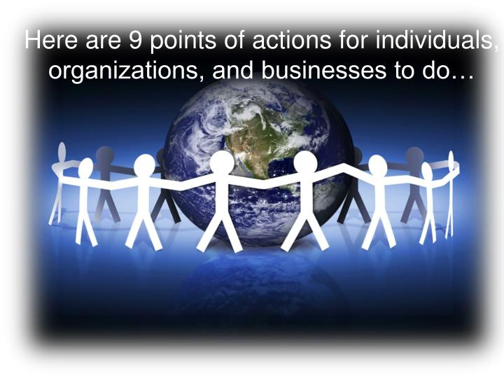 Here are 9 points of actions for individuals, organizations, and businesses to do…